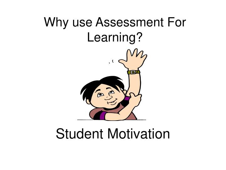 Why use Assessment For Learning?