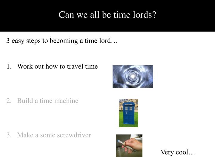 Can we all be time lords?