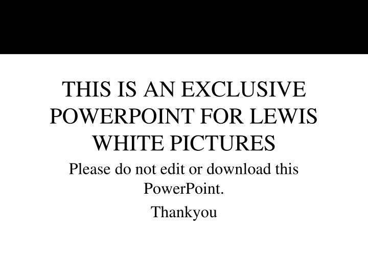 this is an exclusive powerpoint for lewis white pictures