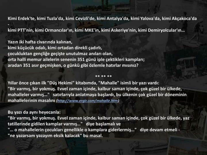 Kimi Erdek'te, kimi Tuzla'da, kimi Cevizli'de, kimi Antalya'da, kimi Yalova'da, kimi Akçakoca'da -