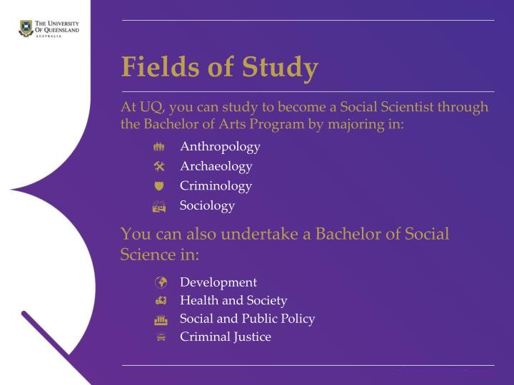 At UQ, you can study to become a Social Scientist through the Bachelor of Arts Program by majoring in: