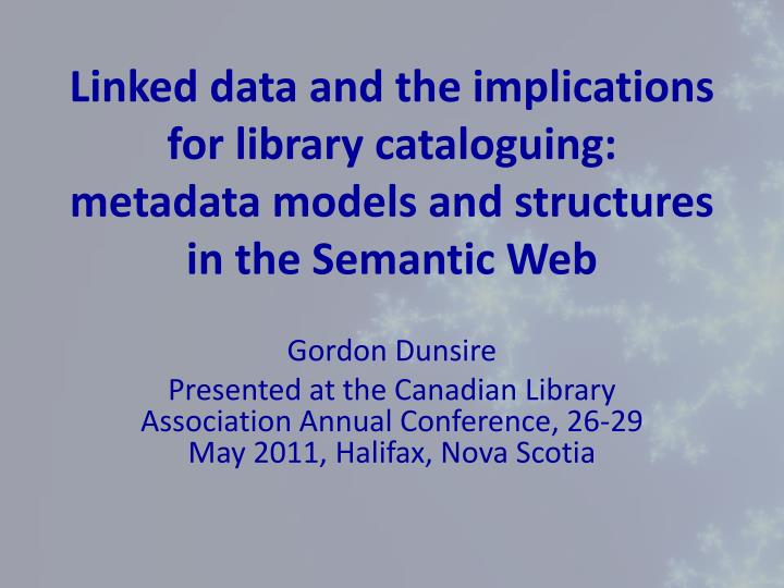 Linked data and the implications for library cataloguing: metadata models and structures in the Sema...