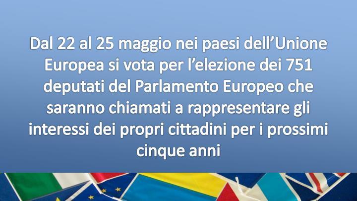 Dal 22 al 25 maggio nei paesi dell'Unione Europea si vota per l'elezione dei 751 deputati del Parlamento Europeo che saranno chiamati a rappresentare gli interessi dei propri cittadini per i prossimi cinque anni