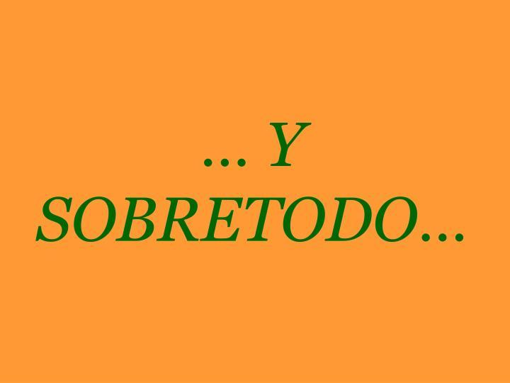 … Y  SOBRETODO…