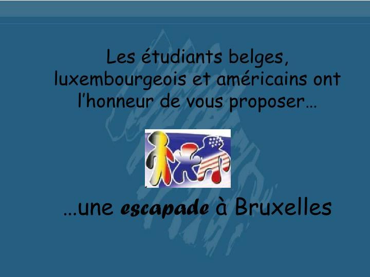 Les étudiants belges, luxembourgeois et américains ont l'honneur de vous proposer…