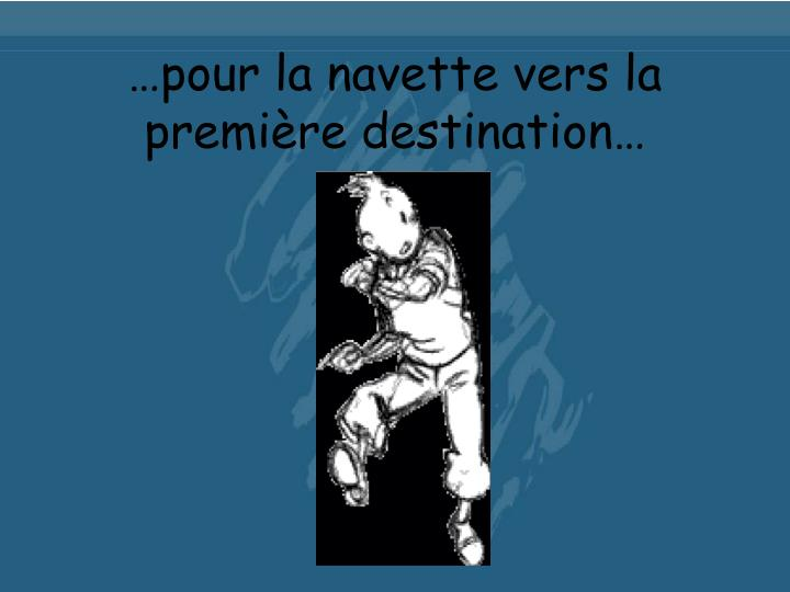 …pour la navette vers la première destination…