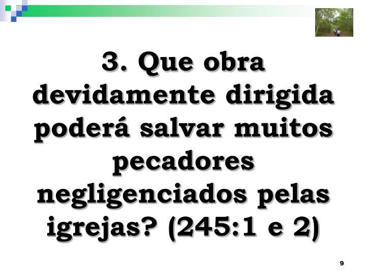 3. Que obra devidamente dirigida poderá salvar muitos pecadores negligenciados pelas igrejas? (245:1 e 2)