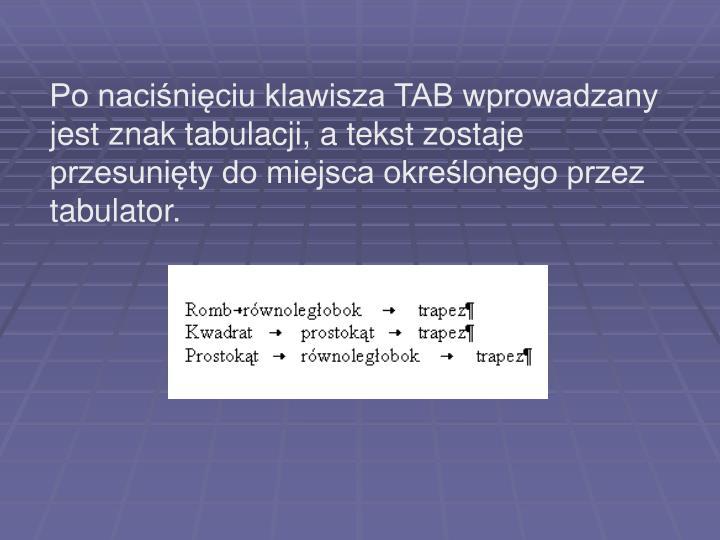 Po naciśnięciu klawisza TAB wprowadzany jest znak tabulacji, a tekst zostaje przesunięty do miejsca określonego przez tabulator.