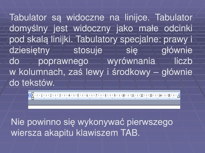 Tabulator są widoczne na linijce. Tabulator domyślny jest widoczny jako małe odcinki pod skalą linijki. Tabulatory specjalne: prawy i dziesiętny stosuje się głównie