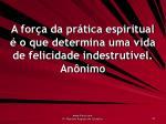 a for a da pr tica espiritual o que determina uma vida de felicidade indestrut vel an nimo
