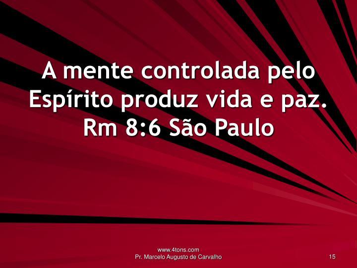 A mente controlada pelo Espírito produz vida e paz.
