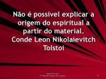 n o poss vel explicar a origem do espiritual a partir do material conde leon nikolaievitch tolstoi