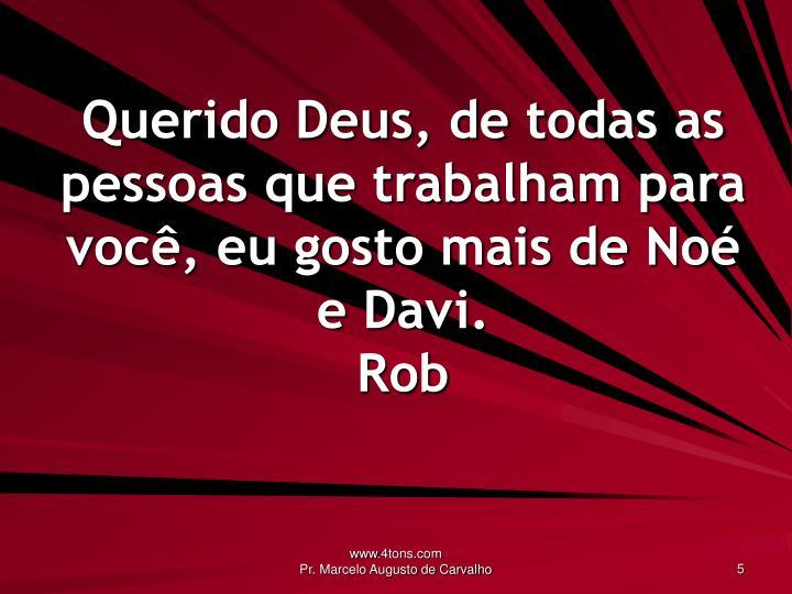 Querido Deus, de todas as pessoas que trabalham para você, eu gosto mais de Noé e Davi.