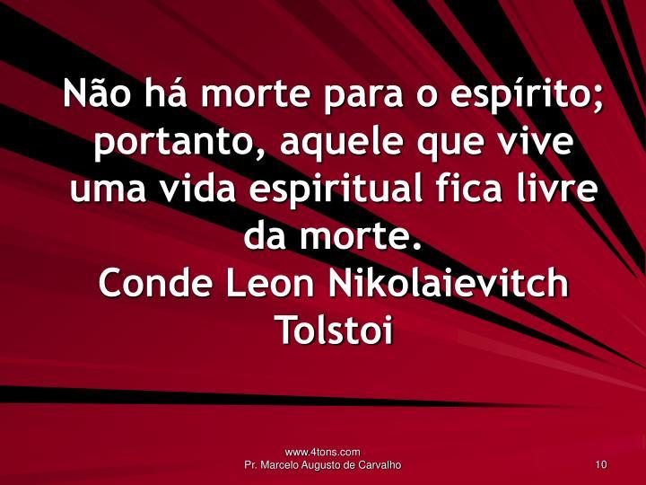 Não há morte para o espírito; portanto, aquele que vive uma vida espiritual fica livre da morte.