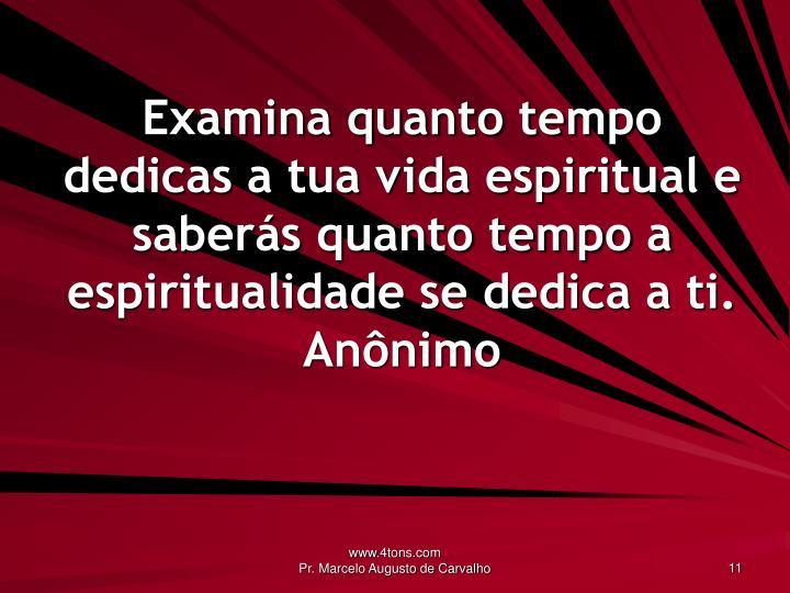 Examina quanto tempo dedicas a tua vida espiritual e saberás quanto tempo a espiritualidade se dedica a ti.