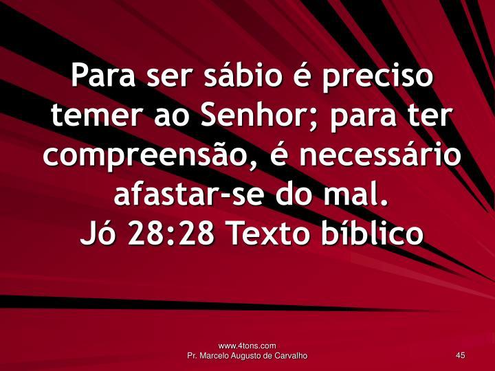 Para ser sábio é preciso temer ao Senhor; para ter compreensão, é necessário afastar-se do mal.