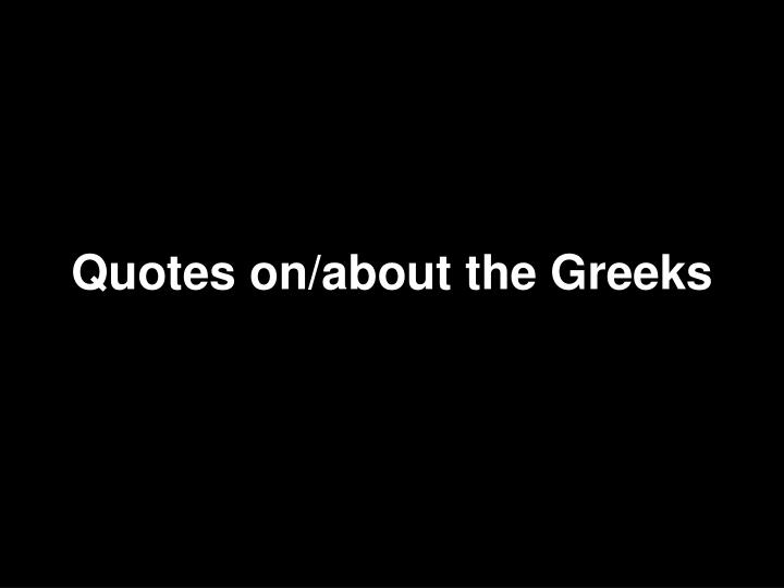 Quotes on/about the Greeks