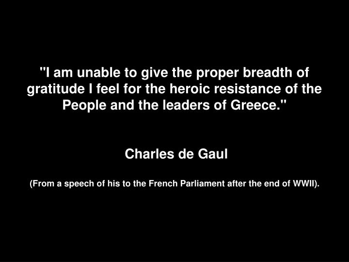 """I am unable to give the proper breadth of gratitude I feel for the heroic resistance of the People and the leaders of Greece."""