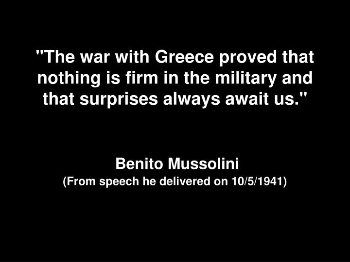 """The war with Greece proved that nothing is firm in the military and  that surprises always await us."""