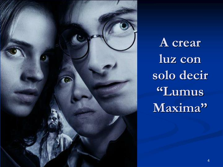 "A crear luz con solo decir ""Lumus Maxima"""