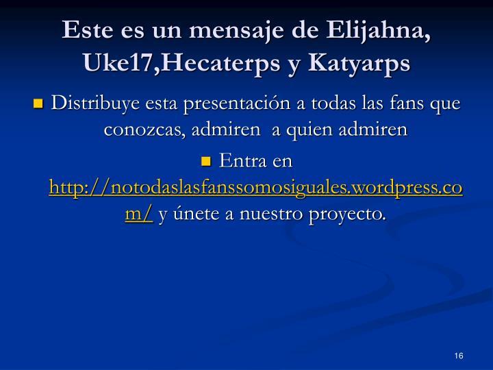 Este es un mensaje de Elijahna, Uke17,Hecaterps y Katyarps