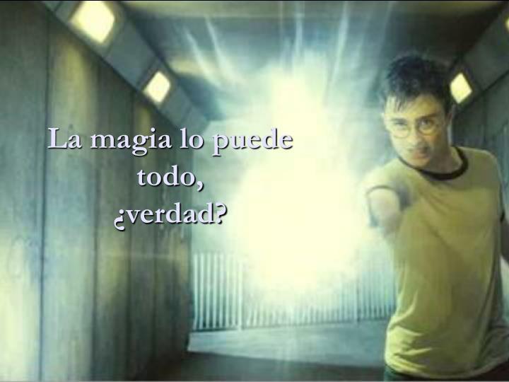 La magia lo puede todo,