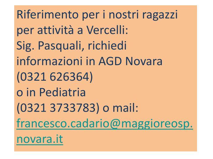 Riferimento per i nostri ragazzi per attività a Vercelli: