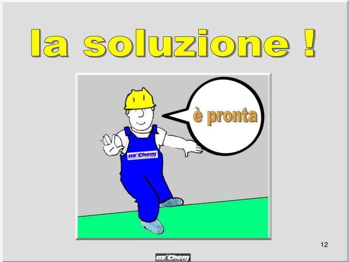 la soluzione !