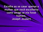 escolha ao se casar apenas a mulher que voc escolheria como amigo se ela fosse homem joseph joubert