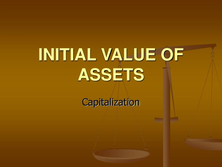 INITIAL VALUE OF ASSETS