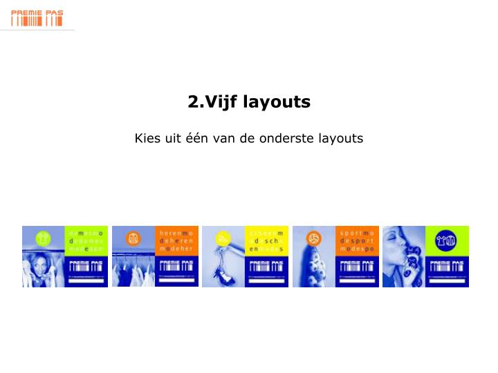 2.Vijf layouts