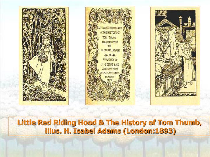 Little Red Riding Hood & The History of Tom Thumb,