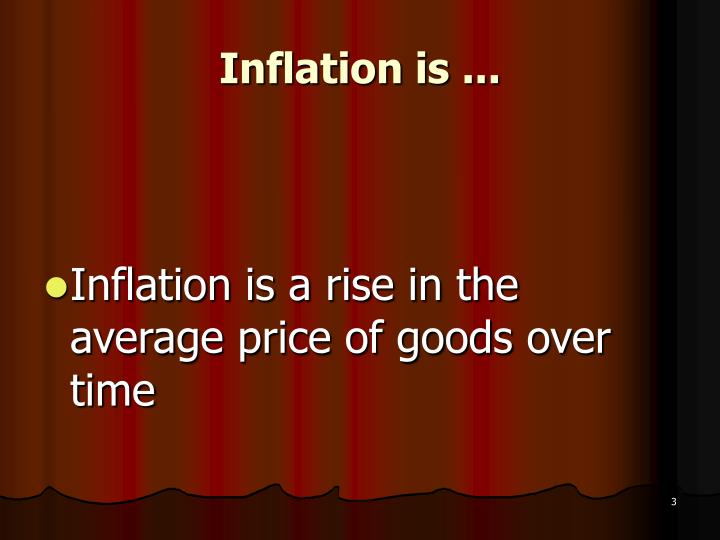 Inflation is ...