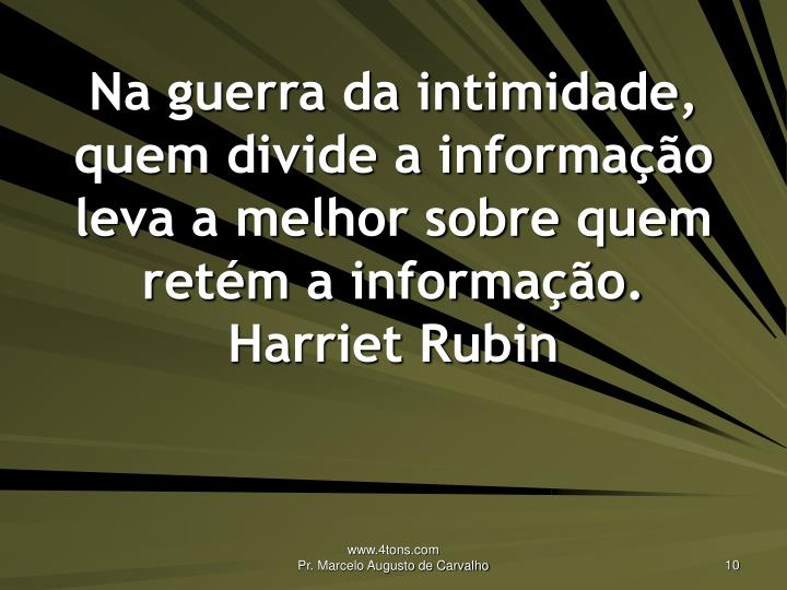 Na guerra da intimidade, quem divide a informação leva a melhor sobre quem retém a informação.