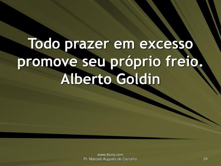 Todo prazer em excesso promove seu próprio freio.