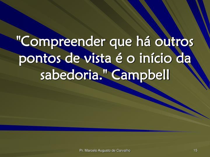"""""""Compreender que há outros pontos de vista é o início da sabedoria."""" Campbell"""