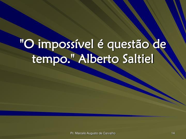 """""""O impossível é questão de tempo."""" Alberto Saltiel"""