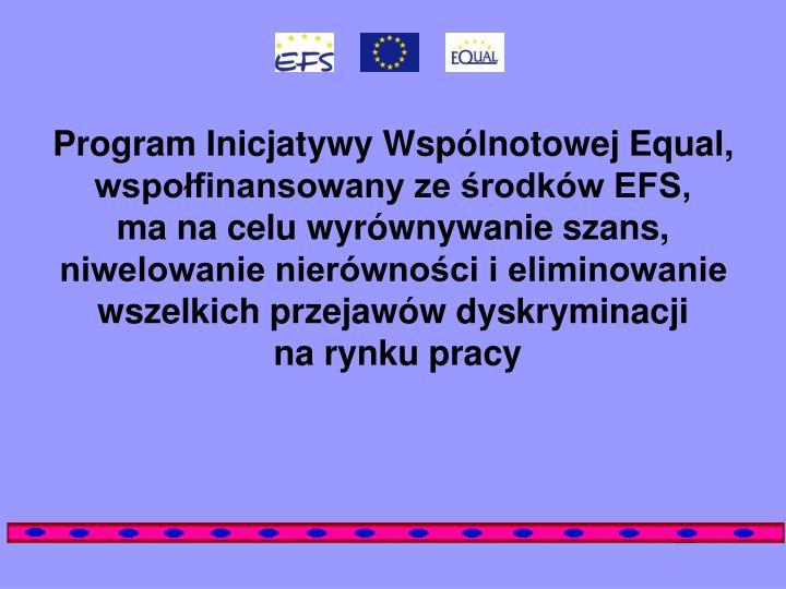 Program Inicjatywy Wspólnotowej Equal, wspołfinansowany ze środków EFS,