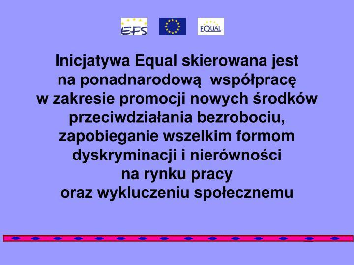 Inicjatywa Equal skierowana jest
