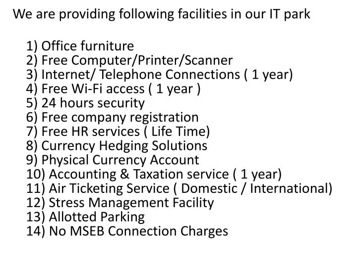 We are providing following facilities in our IT park