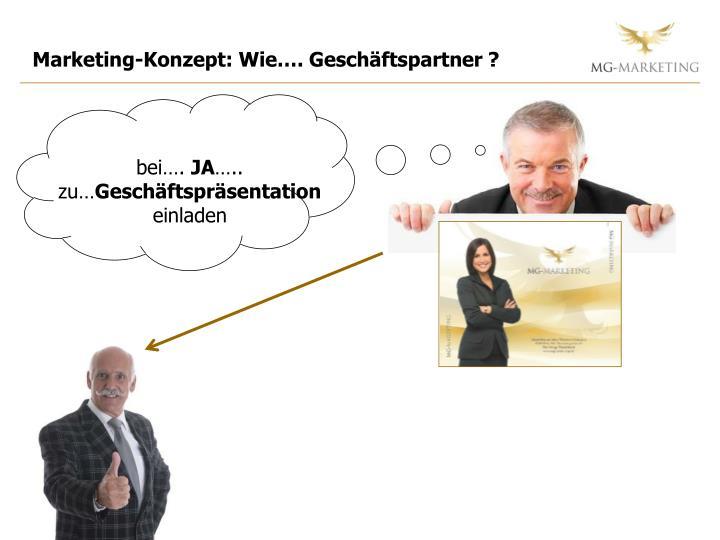 Marketing-Konzept: Wie…. Geschäftspartner ?