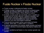 fus o nuclear x fiss o nuclear