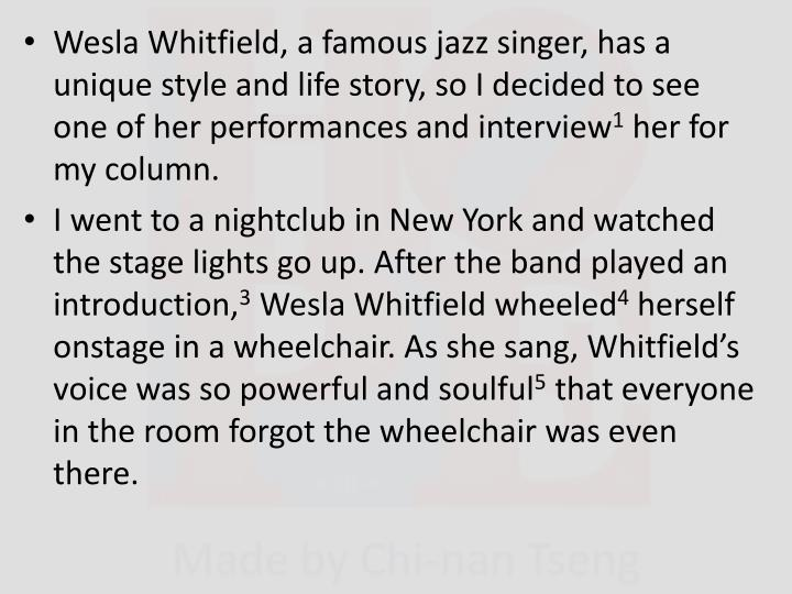 Wesla Whitfield, a famous jazz singer, has a unique style and life story, so I decided to see one of her performances and interview