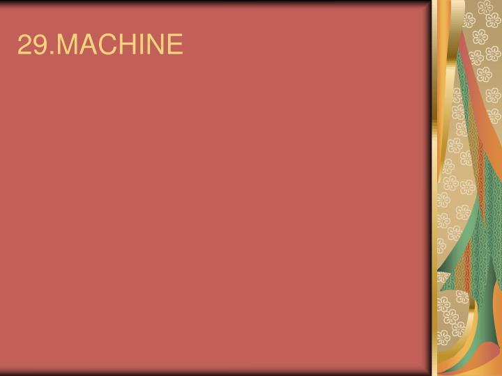 29.MACHINE