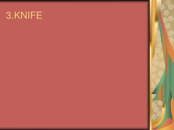3.KNIFE