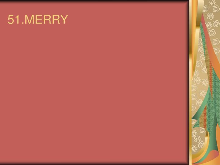 51.MERRY