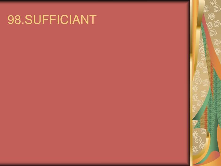 98.SUFFICIANT