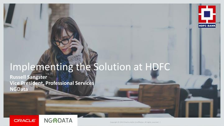 Implementing the Solution at HDFC