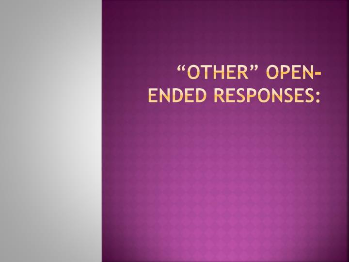"""""""Other"""" Open-ended responses:"""