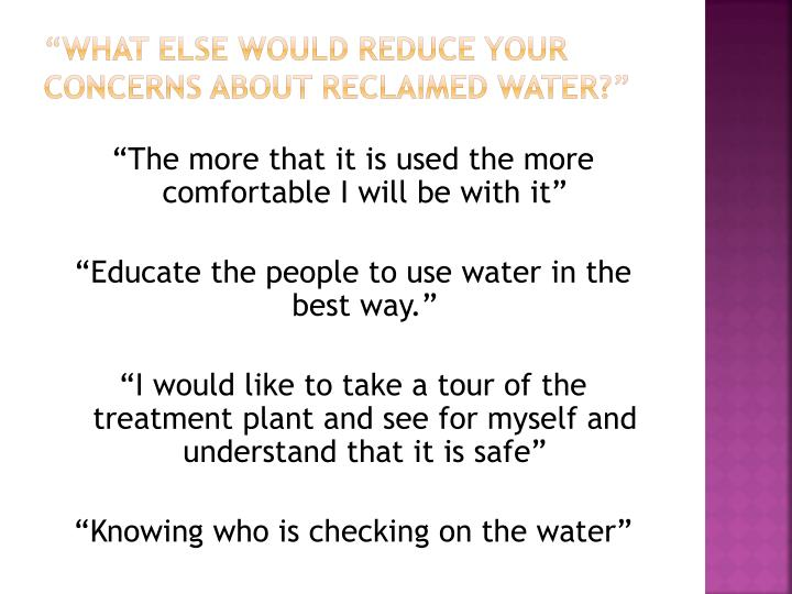 """""""What else would reduce your concerns about reclaimed water?"""""""